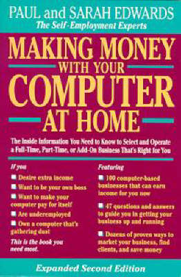 Making Money with Your Computer at Home: The Inside Information You Need to Know to Select and Operate a Full-Time Part-Time or Add-on Business Thats Right for You