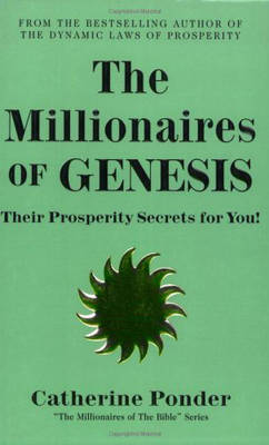 The Millionaires of Genesis - the Millionaires of the Bible Series Volume 1: Their Prosperity Secrets for You!