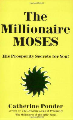 The Millionaire Moses - the Millionaires of the Bible Series Volume 2: His Prosperity Secrets for You!