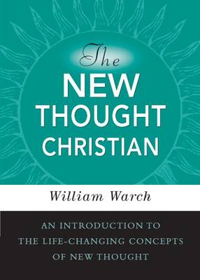 New Thought Christian: An Introduction to the Life-changing Concepts of New Thought