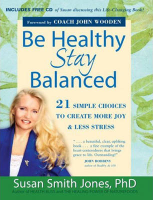 Be Healthy, Stay Balanced: 21 Simple Choices to Create More Joy & Less Stress