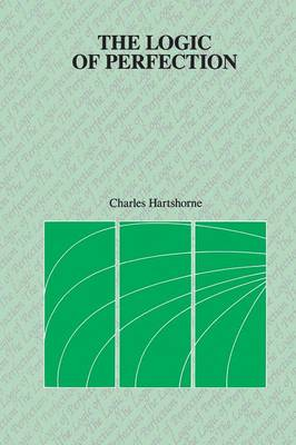 The Logic of Perfection and Other Essays in Neoclassical Metaphysics
