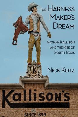 The Harness Maker's Dream: Nathan Kallison and the Rise of South Texas