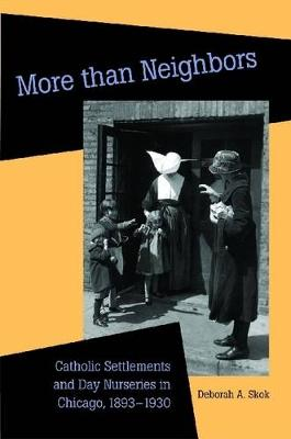 More Than Neighbors: Catholic Settlements and Day Nurseries in Chicago, 1893-1930