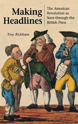 Making Headlines: The American Revolution as Seen Through the British Press