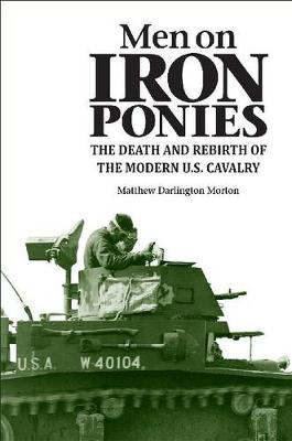 Men on Iron Ponies: The Death and Rebirth of the Modern U.S. Cavalry