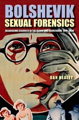 Bolshevik Sexual Forensics: Diagnosing Disorder in the Clinic and Courtroom, 1917-1939