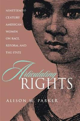 Articulating Rights: Nineteenth-century American Women on Race, Reform, and the State