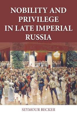 Nobility and Privilege in Late Imperial Russia