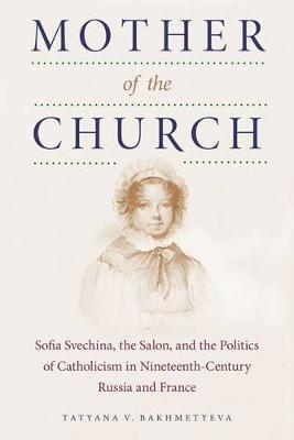 Mother of the Church: Sofia Svechina, the Salon, and the Politics of Catholicism in Nineteenth-Century Russia and France
