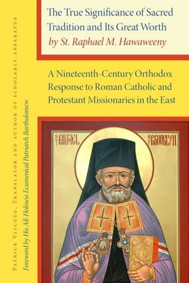 The True Significance of Sacred Tradition and its Great Worth, by St. Raphael M. Hawaweeny: A Nineteenth-Century Orthodox Response to Roman Catholic and Protestant Missionaries in the East