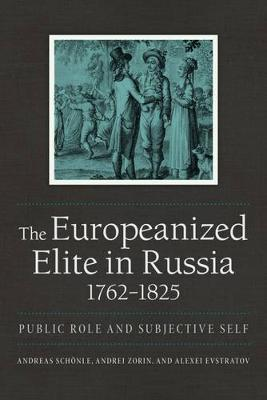 The Europeanized Elite in Russia, 1762 1825: Public Role and Subjective Self