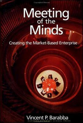Meeting of the Minds: Creating the Market-Based Enterprise