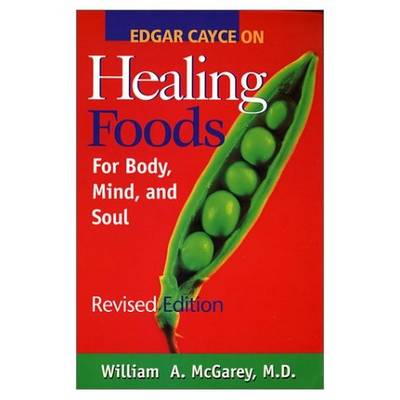 Edgar Cayce on Healing Foods for Body, Mind, and Spirit: For Body Mind and Soul
