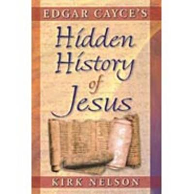 Edgar Cayce's Hidden History of Jesus: Formerly Titled 'The Greatest Story Never Told'