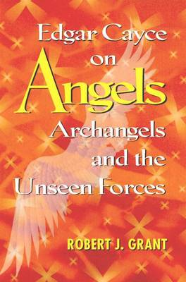 Edgar Cayce on Angels, Archangels and the Unseen Forces: New Edition of 'are We Listening to Angels'