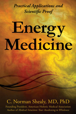 Energy Medicine: Practical Applications and Scientific Proof