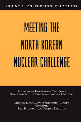 Meeting the North Korean Nuclear Challenge: Independent Task Force Report