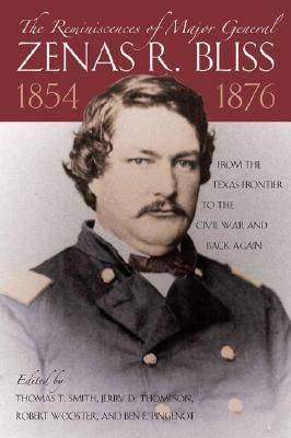 The Reminiscences of Major General Zenas R.Bliss, 1854-1876: From the Texas Frontier to the Civil War and Back Again
