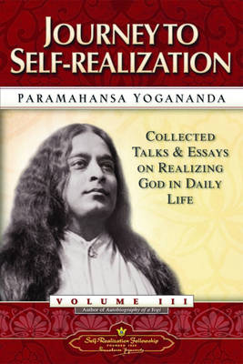 Journey to Self-Realization: Collected Talks and Essays on Realizing God in Daily Life Vol.3