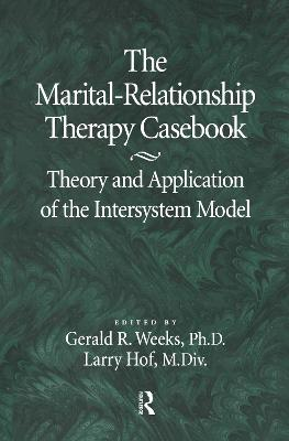 The Marital-Relationship Therapy Casebook: Theory & Application Of The Intersystem Model