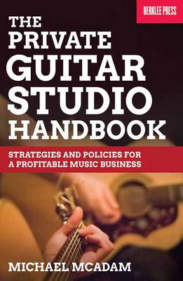 Private Guitar Studio Handbook: Strategies and Policies for a Profitable Music Business