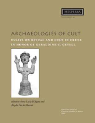 Archaeologies of Cult: Essays on Ritual and Cult in Crete in Honor of Geraldine C. Gesell