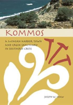 Kommos: A Minoan Harbor Town and Greek Sanctuary in Southern Crete (cloth)