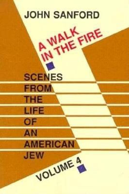 A Walk in the Fire: Scenes from the Life of an American Jew