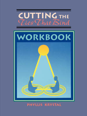 Cutting Ties That Bind Workbook: Growing Up and Moving on