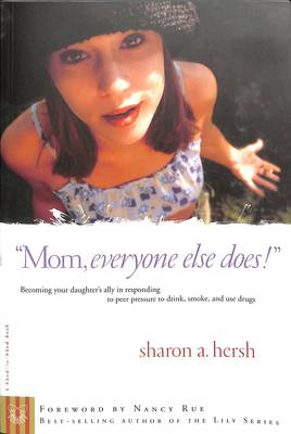 Mom, Everyone Else Does!: Becoming your Daughter's Ally in Responding to Peer Pressure