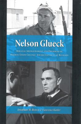 Nelson Glueck: Biblical Archaeologist and President of the Hebrew Union College - Jewish Institute of Religion