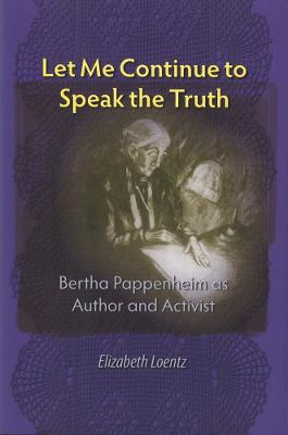 Let Me Continue to Speak the Truth: Bertha Pappenheim as Author and Activist