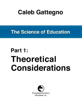 The Science of Education Part 1: Theoretical Considerations