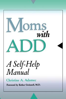 Moms with ADD: A Self-Help Manual