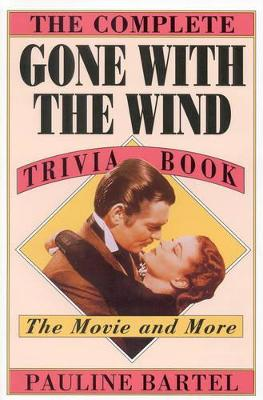"""The Complete """"Gone with the Wind"""" Trivia Book: The Movie and More"""