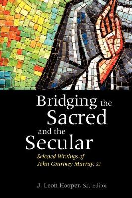 Bridging the Sacred and the Secular: Selected Writings of John Courtney Murray