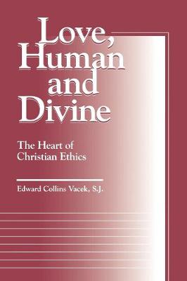 Love, Human and Divine: The Heart of Christian Ethics