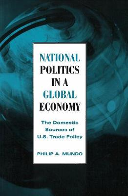 National Politics in a Global Economy: The Domestic Sources of U.S. Trade Policy