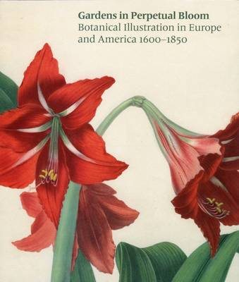 Gardens in Perpetual Bloom: Botanical Illustration in Europe and America 1600-1850