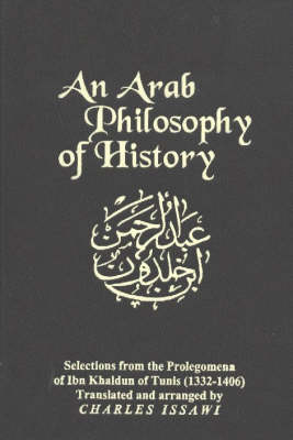 An Arab Philosophy of History: Selections from the Prolegomena of Ibn Khaldun of Tunis (1332-1406)