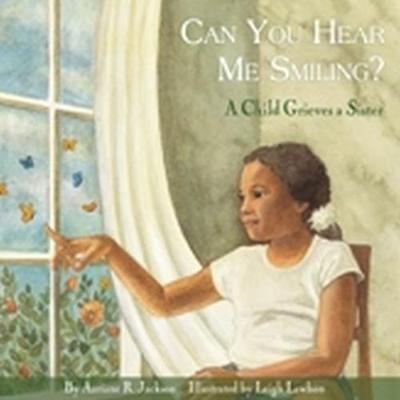 Can You Hear Me Smiling?: A Child Grieves A Sister