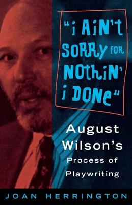 Ain't Sorry for Nothin' I Done: August Wilson's Process of Playwrights