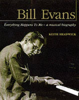 Bill Evans: Everything Happens to Me - a Musical Biography