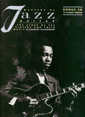 Masters of Jazz Guitar: The Story of the Players and Their Music