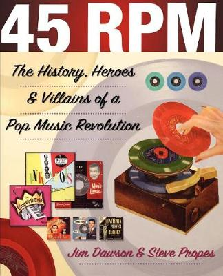 45 Rpm: The History, Heroes & Villains of a Pop Music Revolution