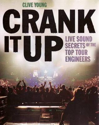 Crank it Up: Live Sound Secrets of the Top Tour Engineers