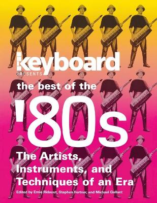 The Best of the '80s: The Artists, Instruments, and Techniques of an Era