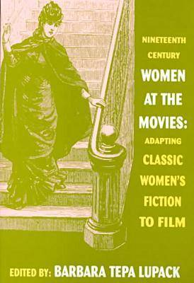Nineteenth Century Women at the Movies: Classic Women's Fiction to Film