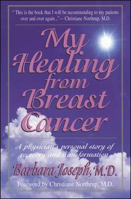 My Healing from Breast Cancer: A Physician's Personal Story of Recovery and Transformation